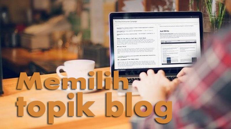 Tips dan Cara Dahsyat Memilih Topik Blog Agar Sukses